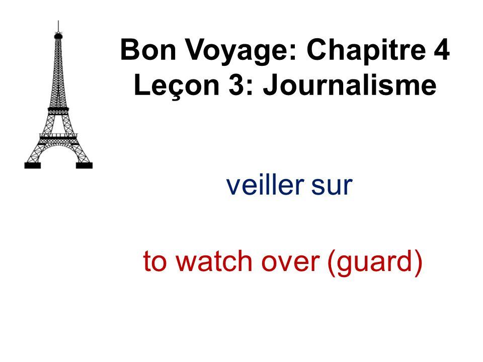 veiller sur Bon Voyage: Chapitre 4 Leçon 3: Journalisme to watch over (guard)