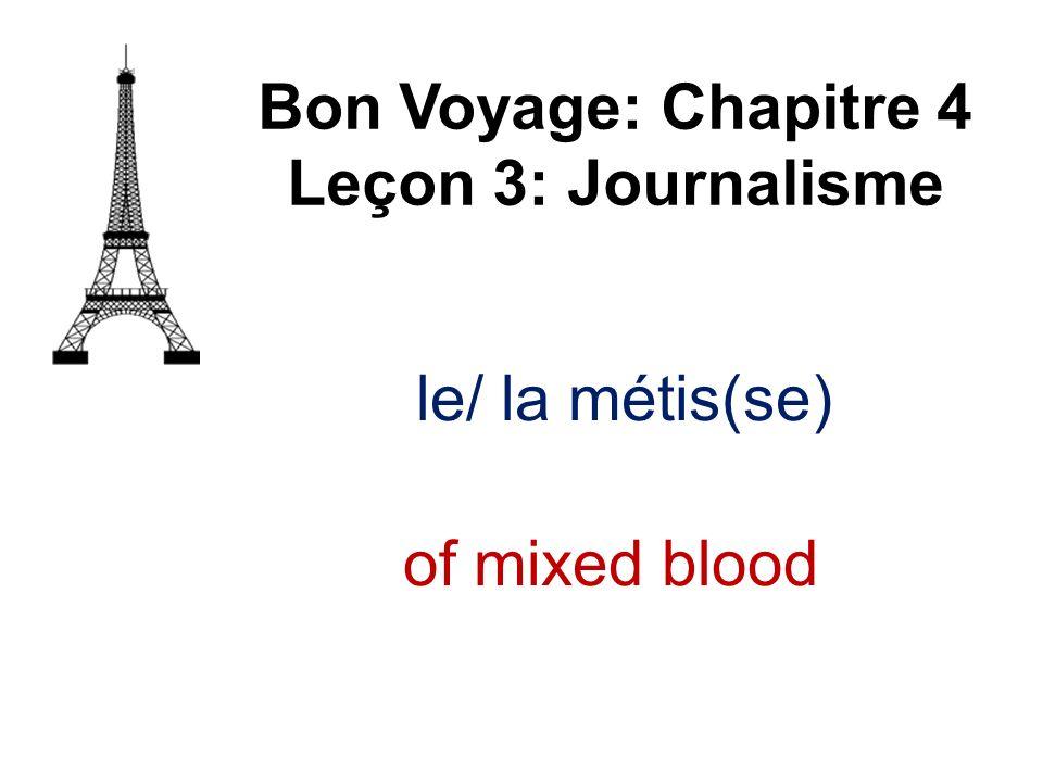 le/ la métis(se) Bon Voyage: Chapitre 4 Leçon 3: Journalisme of mixed blood