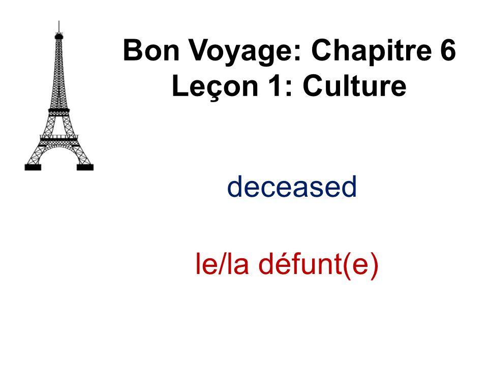 Bon Voyage: Chapitre 6 Leçon 1: Culture le/la défunt(e)
