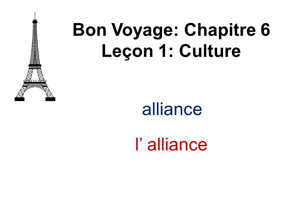 Bon Voyage: Chapitre 6 Leçon 1: Culture l alliance