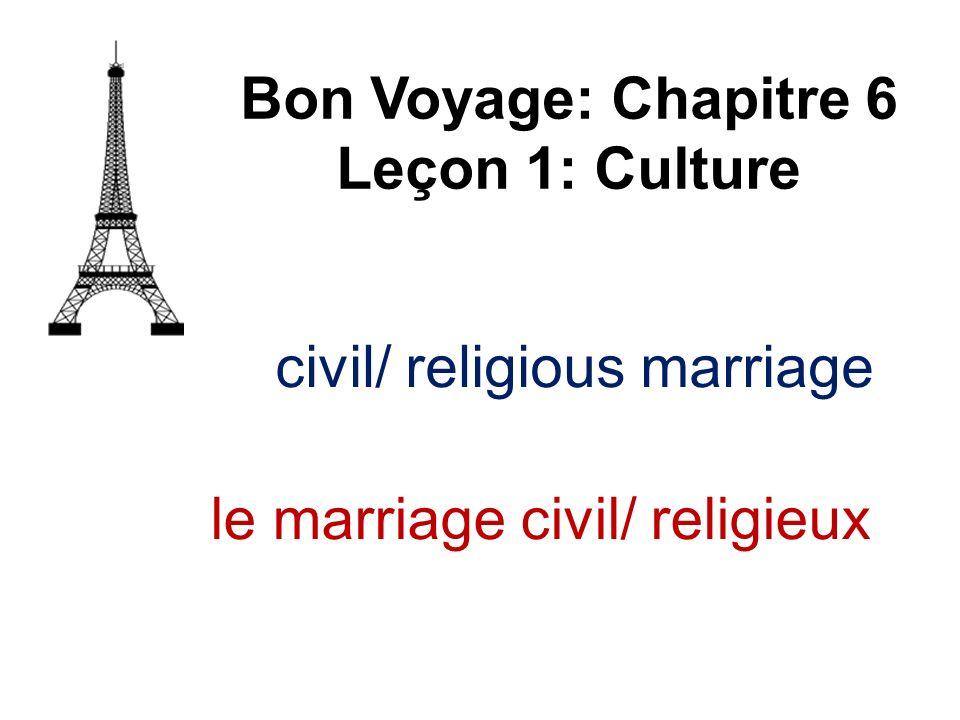 Bon Voyage: Chapitre 6 Leçon 1: Culture le marriage civil/ religieux
