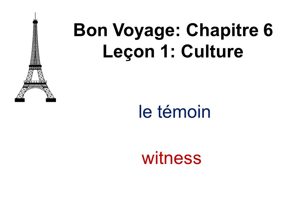 le témoin Bon Voyage: Chapitre 6 Leçon 1: Culture witness