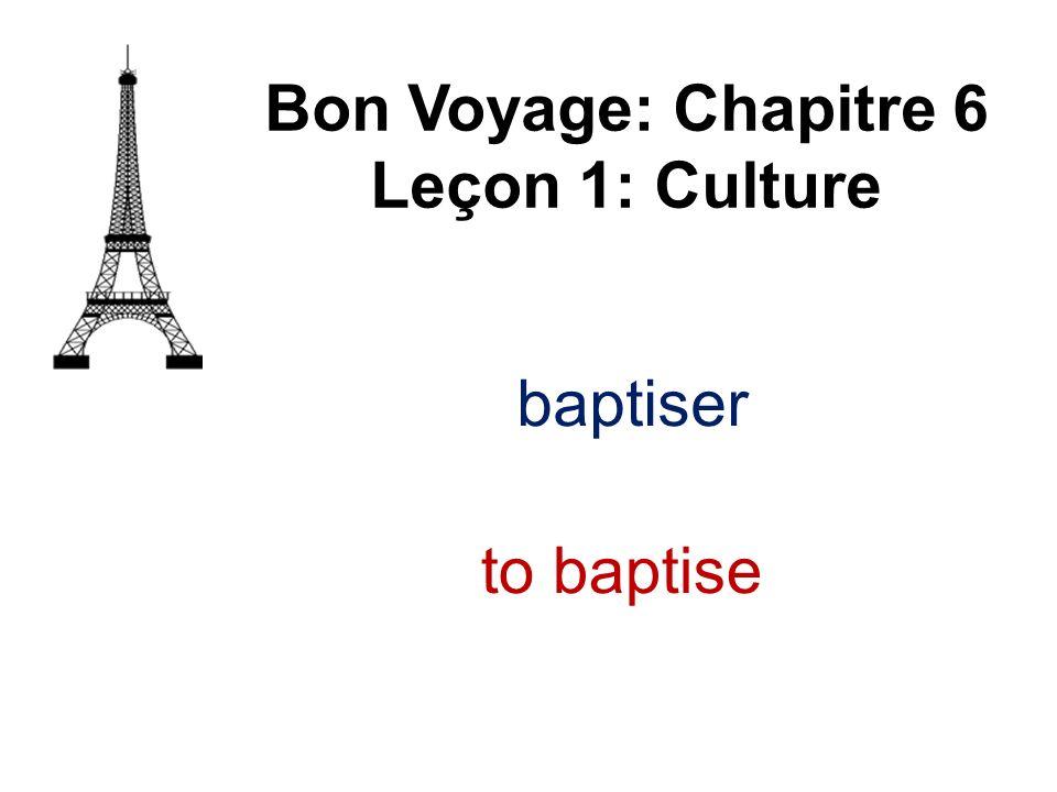 baptiser Bon Voyage: Chapitre 6 Leçon 1: Culture to baptise