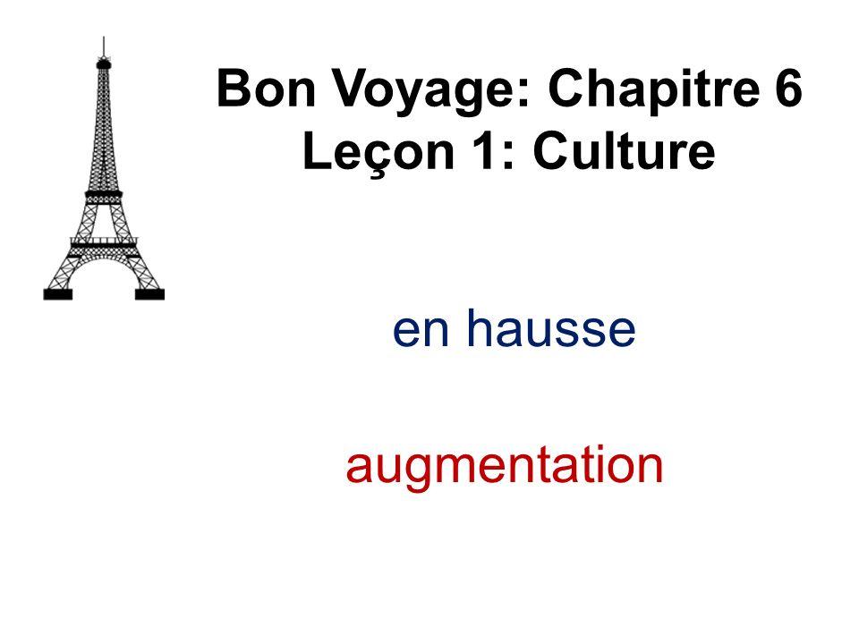 en hausse Bon Voyage: Chapitre 6 Leçon 1: Culture augmentation