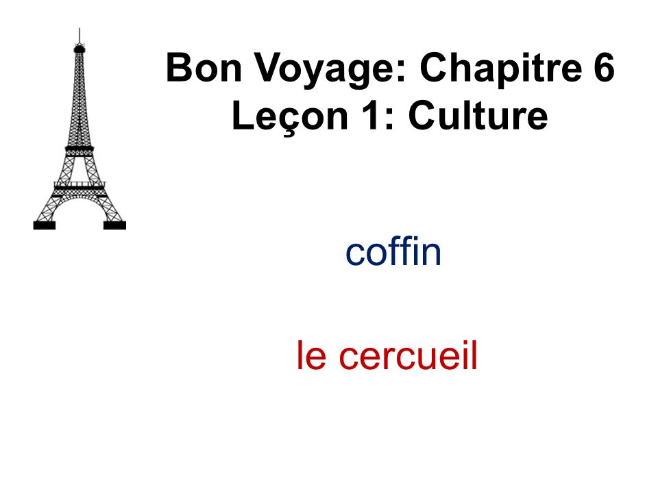 funeral/ burial Bon Voyage: Chapitre 6 Leçon 1: Culture lenterrement