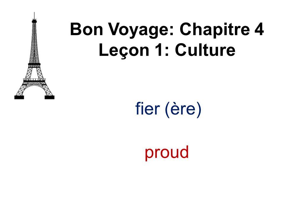 fier (ère) Bon Voyage: Chapitre 4 Leçon 1: Culture proud