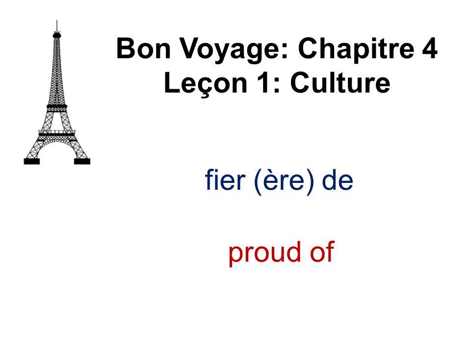 fier (ère) de Bon Voyage: Chapitre 4 Leçon 1: Culture proud of