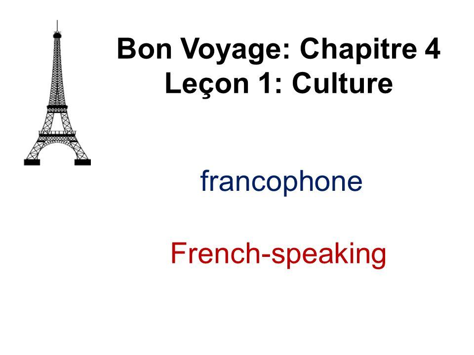 francophone Bon Voyage: Chapitre 4 Leçon 1: Culture French-speaking