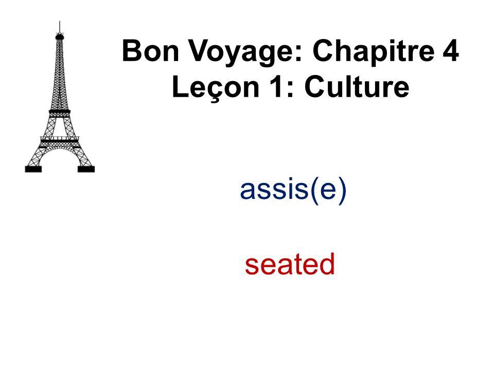 assis(e) Bon Voyage: Chapitre 4 Leçon 1: Culture seated