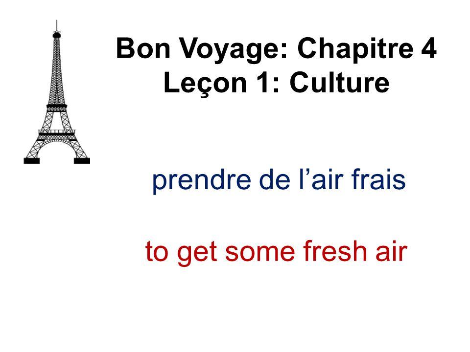 prendre de lair frais Bon Voyage: Chapitre 4 Leçon 1: Culture to get some fresh air