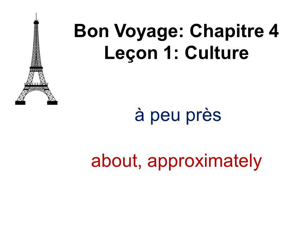 à peu près Bon Voyage: Chapitre 4 Leçon 1: Culture about, approximately