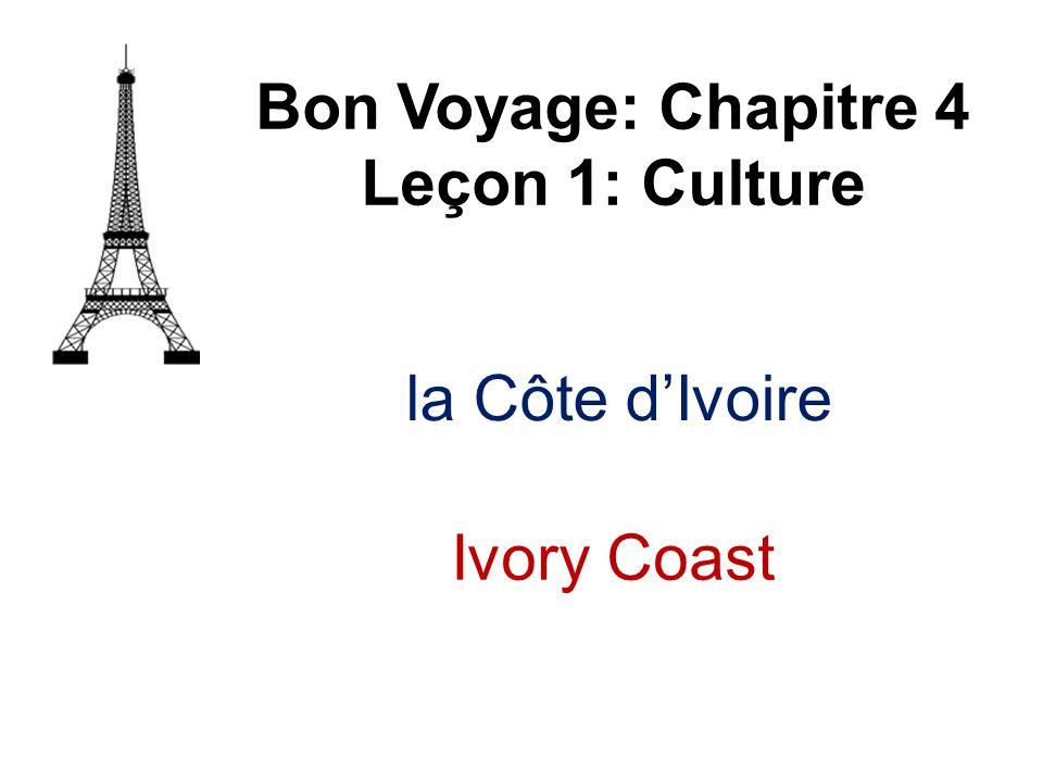 la Côte dIvoire Bon Voyage: Chapitre 4 Leçon 1: Culture Ivory Coast
