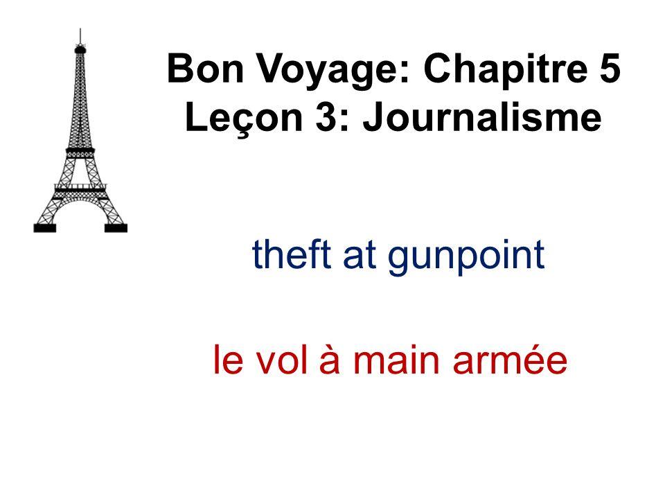 Bon Voyage: Chapitre 5 Leçon 3: Journalisme le vol à main armée