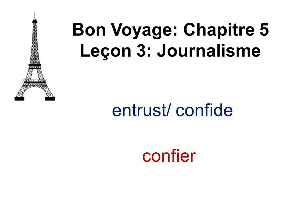 Bon Voyage: Chapitre 5 Leçon 3: Journalisme confier