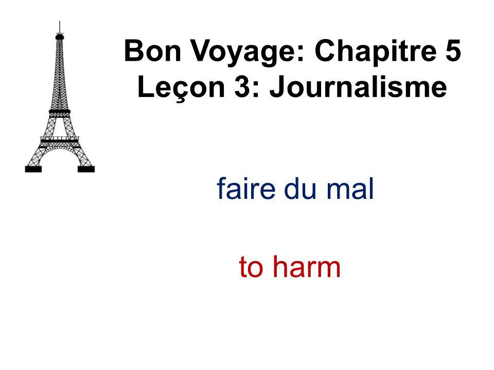 faire du mal Bon Voyage: Chapitre 5 Leçon 3: Journalisme to harm