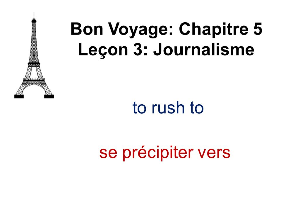 to rush to Bon Voyage: Chapitre 5 Leçon 3: Journalisme se précipiter vers