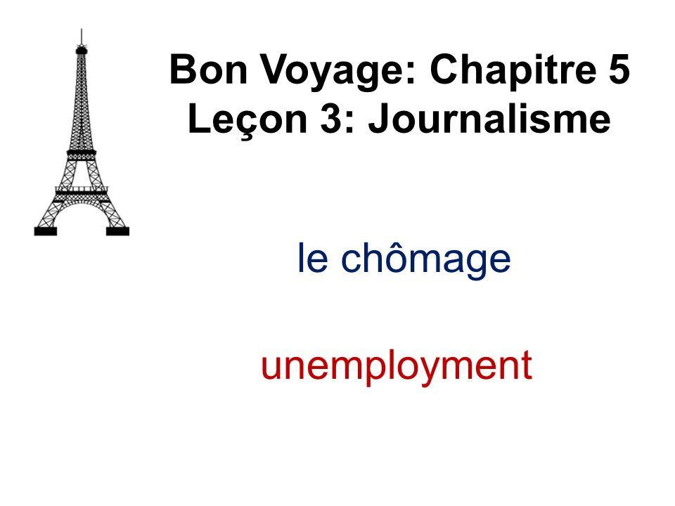 le chômage Bon Voyage: Chapitre 5 Leçon 3: Journalisme unemployment
