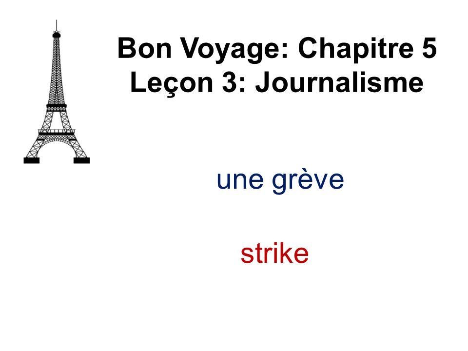Bon Voyage: Chapitre 5 Leçon 3: Journalisme nier