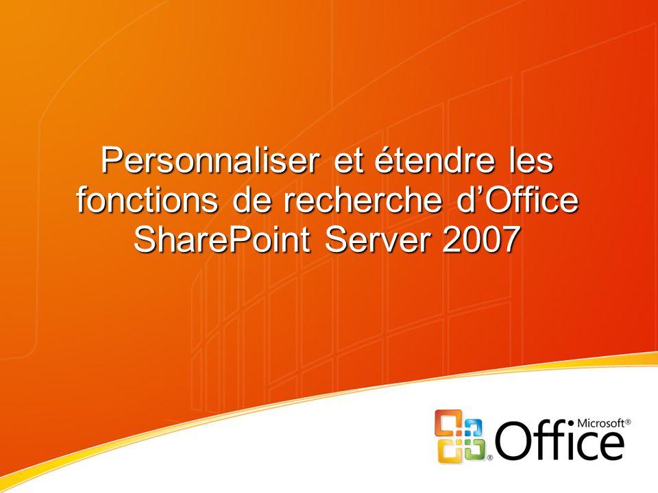 Personnaliser et étendre les fonctions de recherche dOffice SharePoint Server 2007