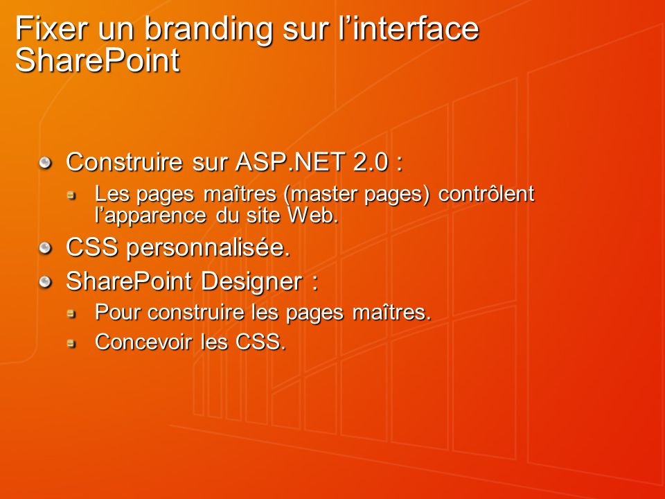 Fixer un branding sur linterface SharePoint Construire sur ASP.NET 2.0 : Les pages maîtres (master pages) contrôlent lapparence du site Web.