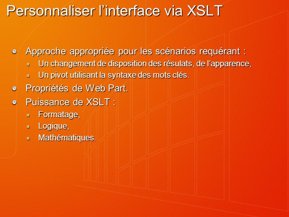 Personnaliser linterface via XSLT Approche appropriée pour les scénarios requérant : Un changement de disposition des résulats, de lapparence, Un pivot utilisant la syntaxe des mots clés.