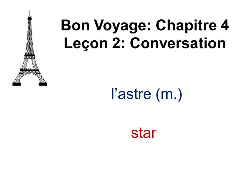 lastre (m.) Bon Voyage: Chapitre 4 Leçon 2: Conversation star