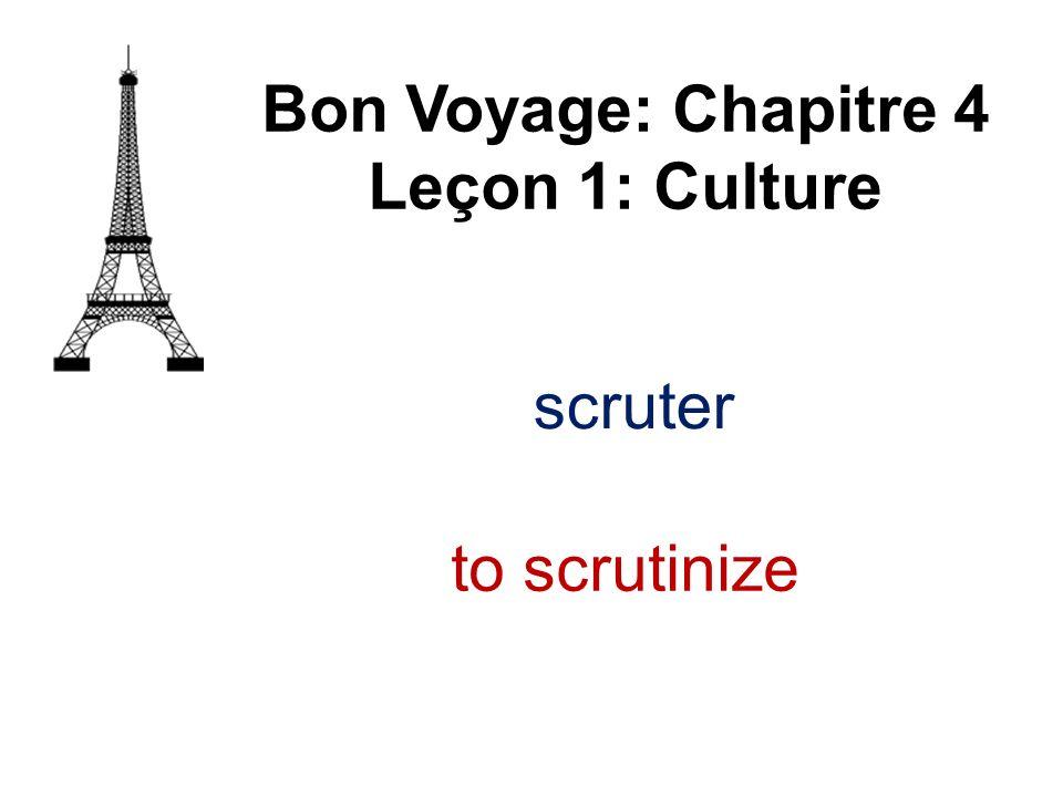 scruter Bon Voyage: Chapitre 4 Leçon 1: Culture to scrutinize