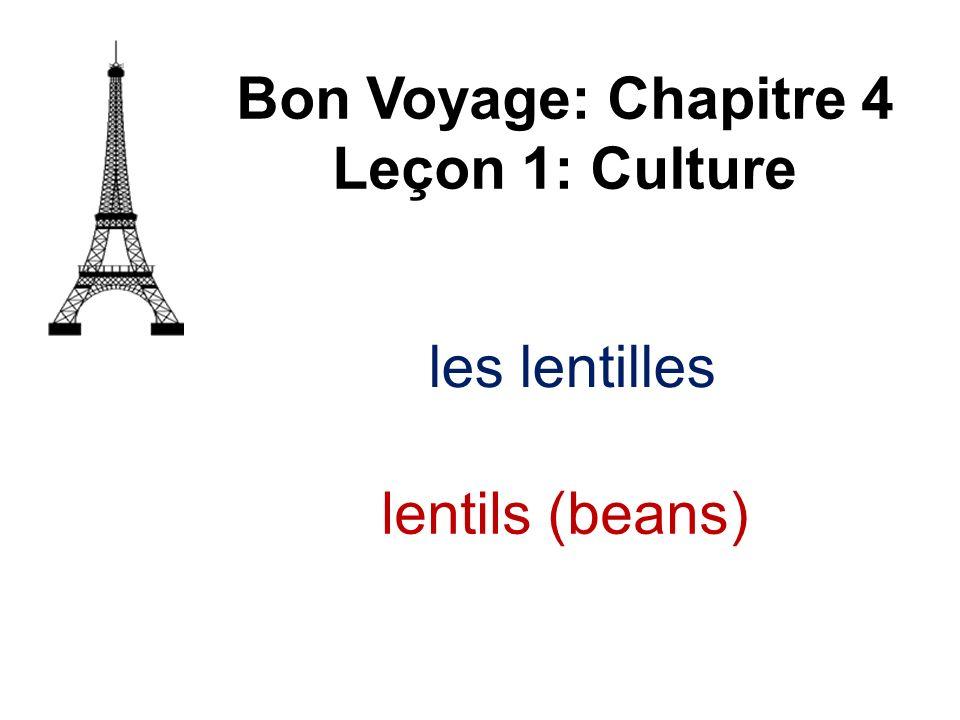les lentilles Bon Voyage: Chapitre 4 Leçon 1: Culture lentils (beans)