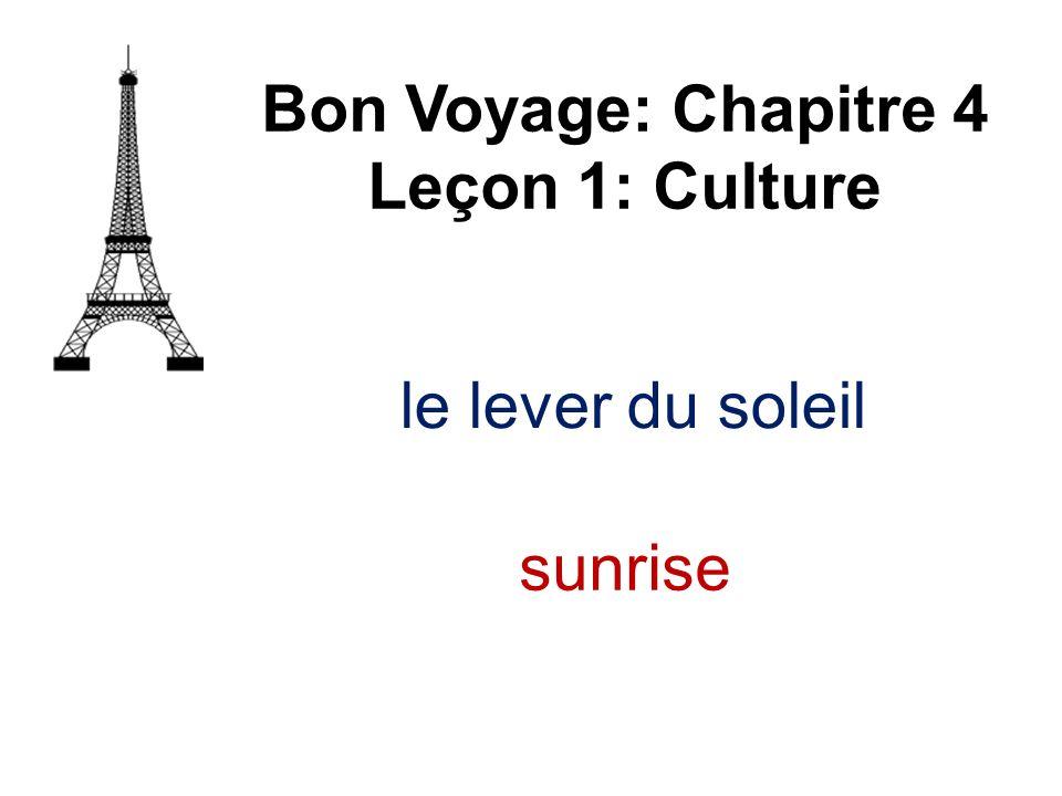 le lever du soleil Bon Voyage: Chapitre 4 Leçon 1: Culture sunrise