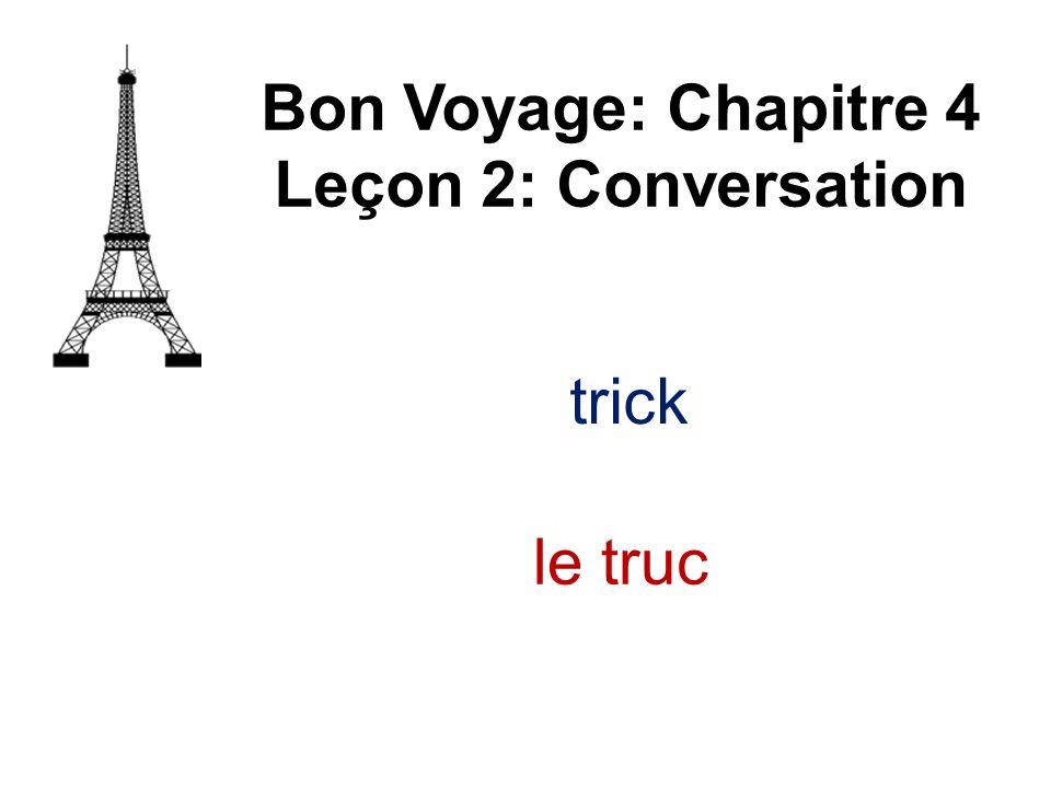 Bon Voyage: Chapitre 4 Leçon 2: Conversation le truc