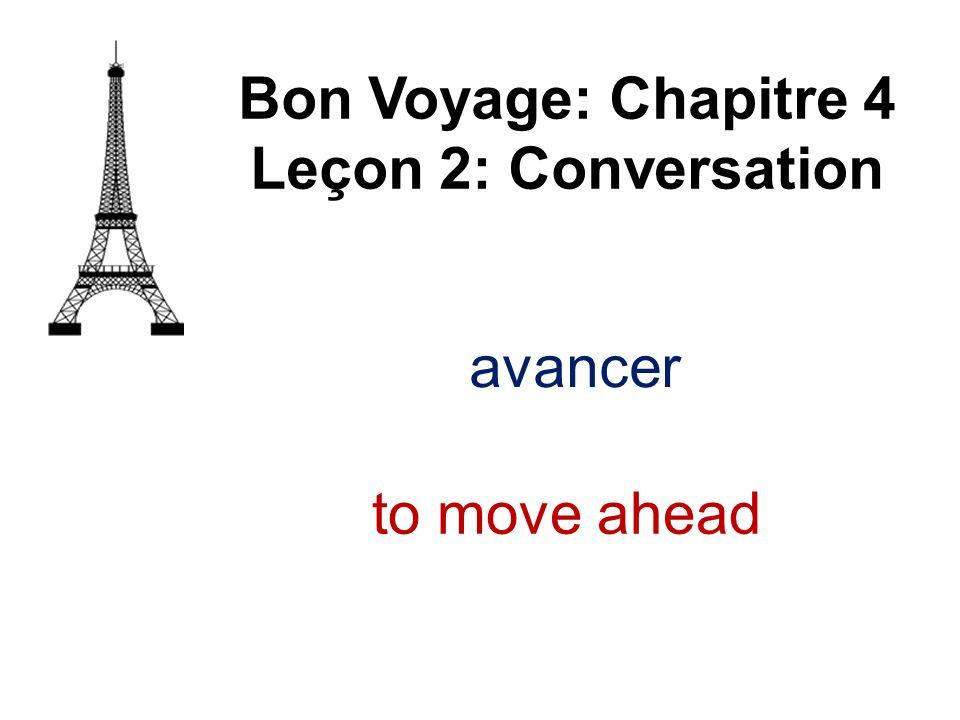 avancer Bon Voyage: Chapitre 4 Leçon 2: Conversation to move ahead