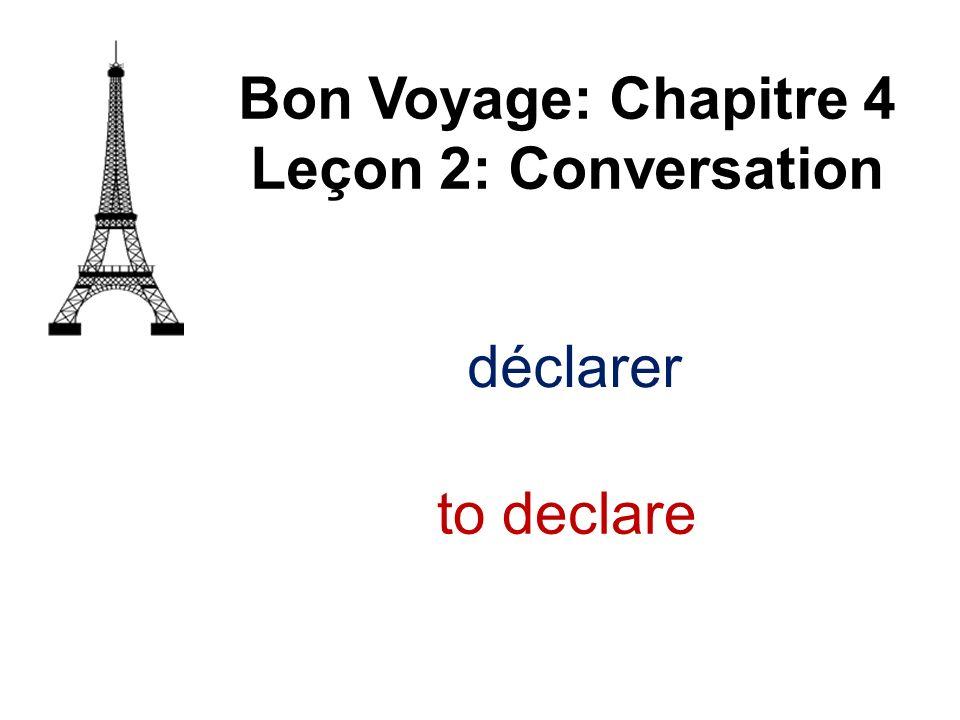 déclarer Bon Voyage: Chapitre 4 Leçon 2: Conversation to declare