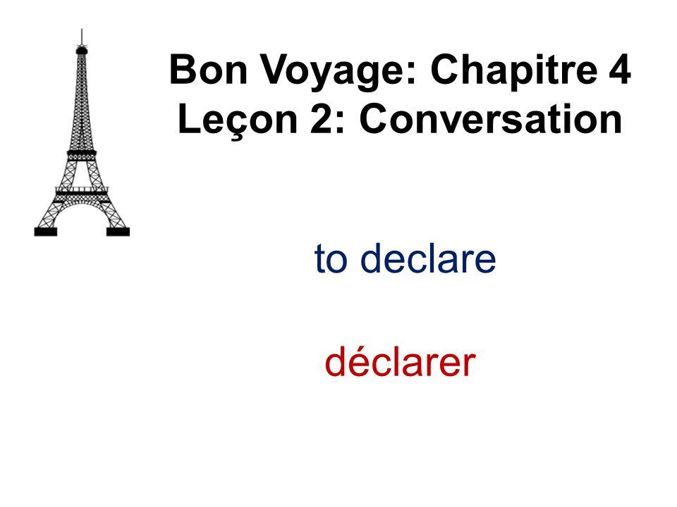 Bon Voyage: Chapitre 4 Leçon 2: Conversation déclarer