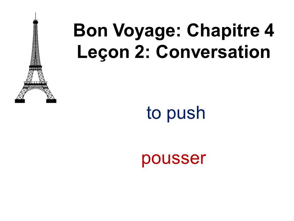to push Bon Voyage: Chapitre 4 Leçon 2: Conversation pousser