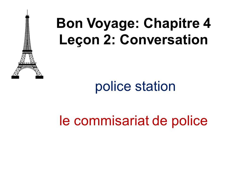 Bon Voyage: Chapitre 4 Leçon 2: Conversation le commisariat de police