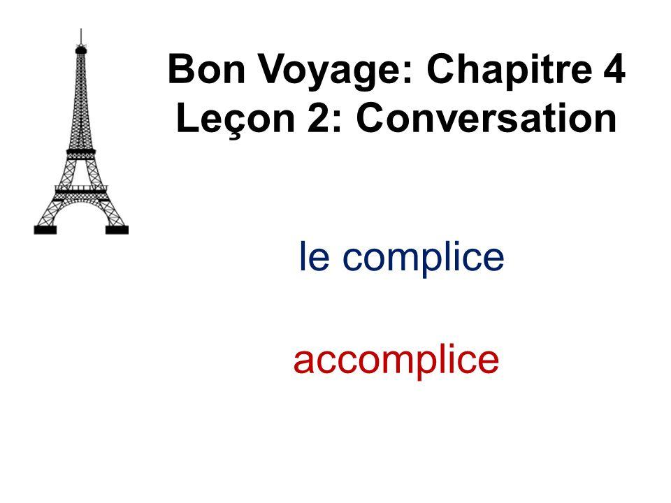 Bon Voyage: Chapitre 4 Leçon 2: Conversation le complice