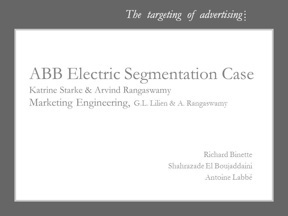 ABB Electric Segmentation Case Katrine Starke & Arvind Rangaswamy Marketing Engineering, G.L. Lilien & A. Rangaswamy Richard Binette Shahrazade El Bou