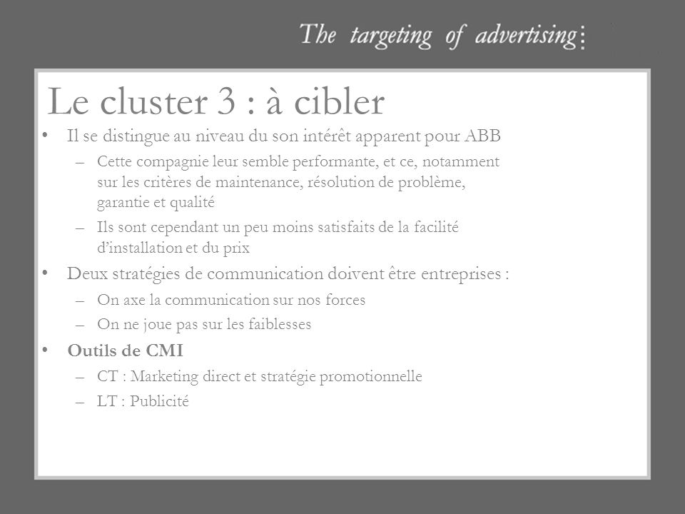 Le cluster 3 : à cibler Il se distingue au niveau du son intérêt apparent pour ABB –Cette compagnie leur semble performante, et ce, notamment sur les