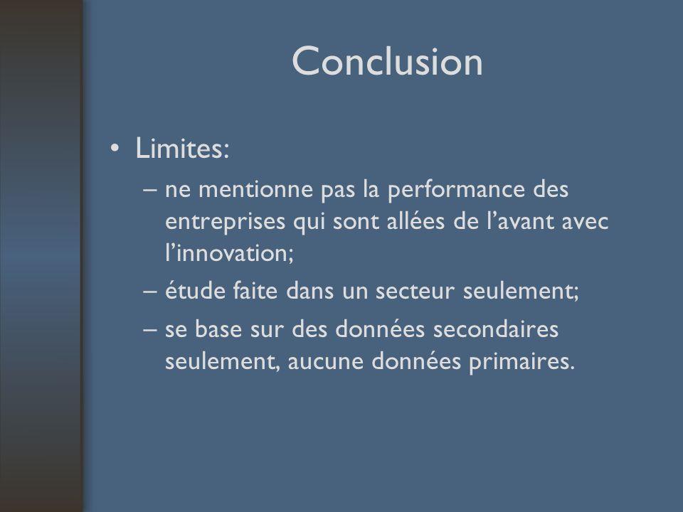 Conclusion Limites: –ne mentionne pas la performance des entreprises qui sont allées de lavant avec linnovation; –étude faite dans un secteur seulemen