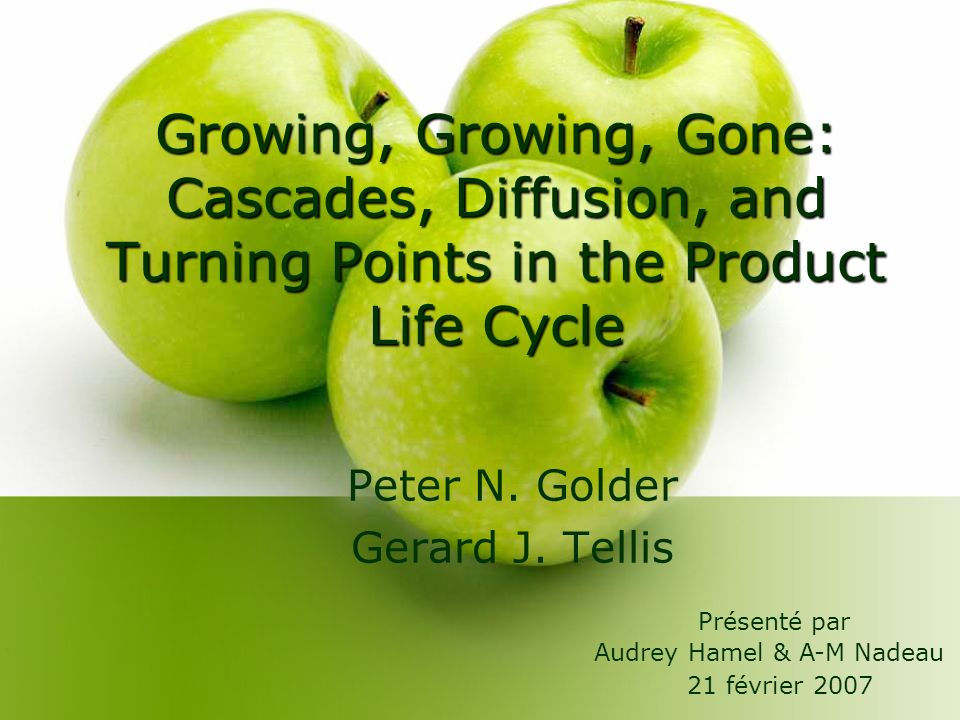 Growing, Growing, Gone: Cascades, Diffusion, and Turning Points in the Product Life Cycle Peter N.