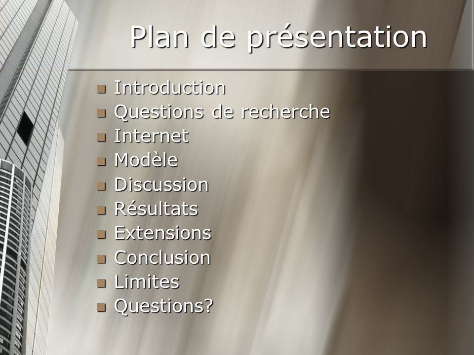 Plan de présentation Introduction Introduction Questions de recherche Questions de recherche Internet Internet Modèle Modèle Discussion Discussion Résultats Résultats Extensions Extensions Conclusion Conclusion Limites Limites Questions.