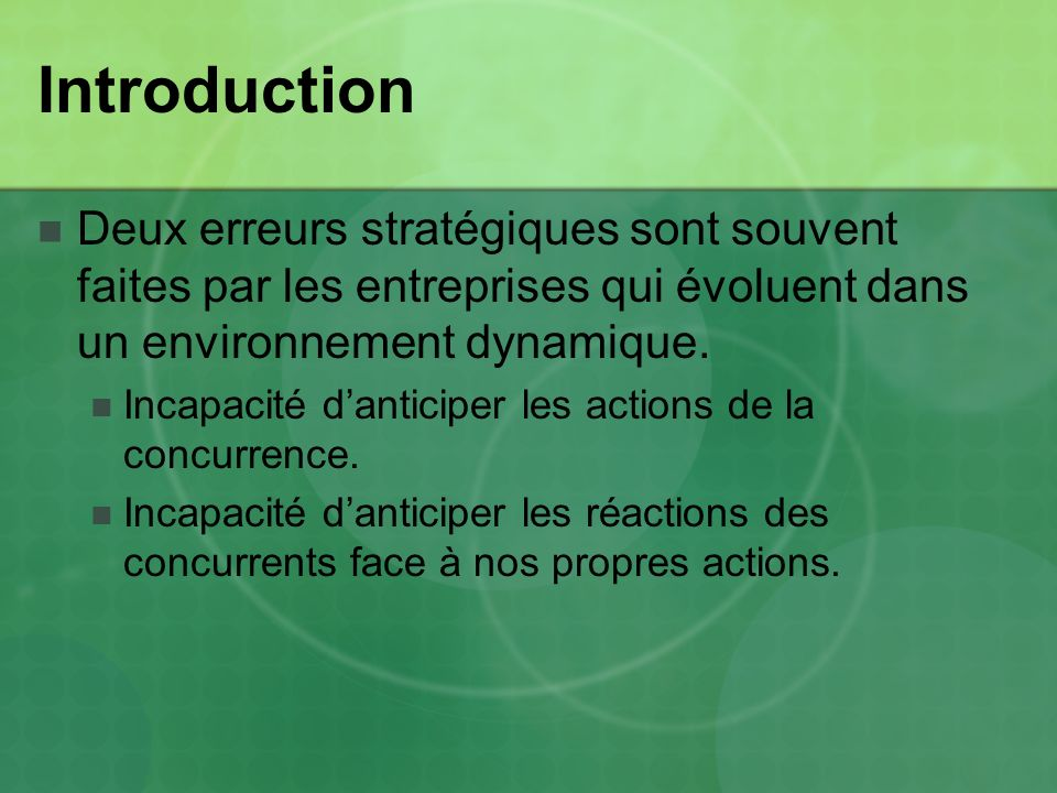 Introduction Deux erreurs stratégiques sont souvent faites par les entreprises qui évoluent dans un environnement dynamique. Incapacité danticiper les