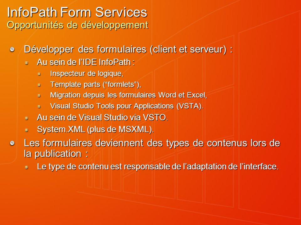 InfoPath Form Services Opportunités de développement Développer des formulaires (client et serveur) : Au sein de lIDE InfoPath : Inspecteur de logique