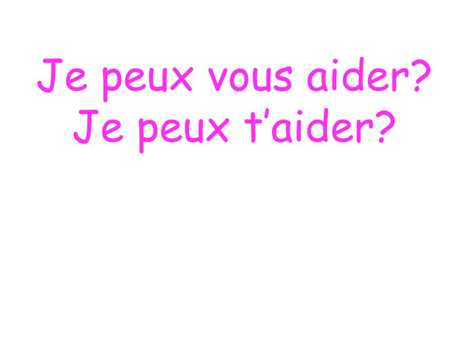 Je peux vous aider? Je peux taider?