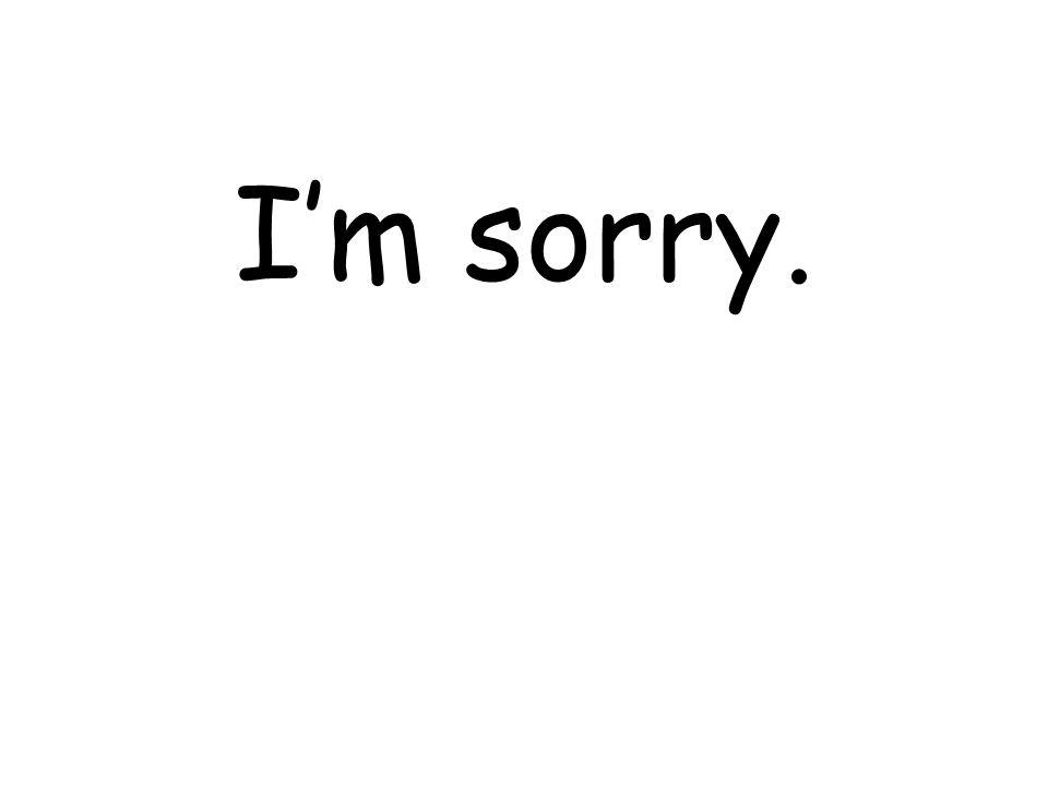 Im sorry.