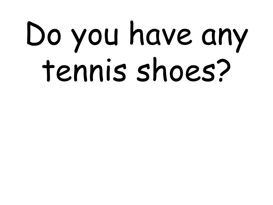 Do you have any tennis shoes?