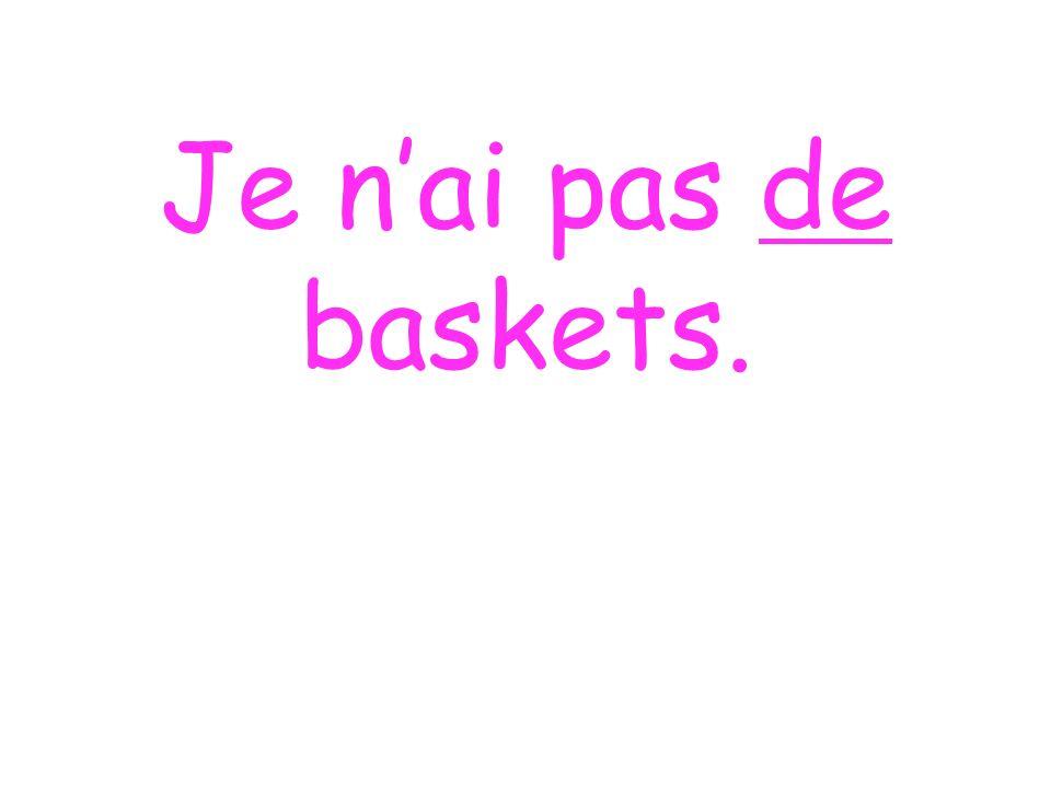 Je nai pas de baskets.