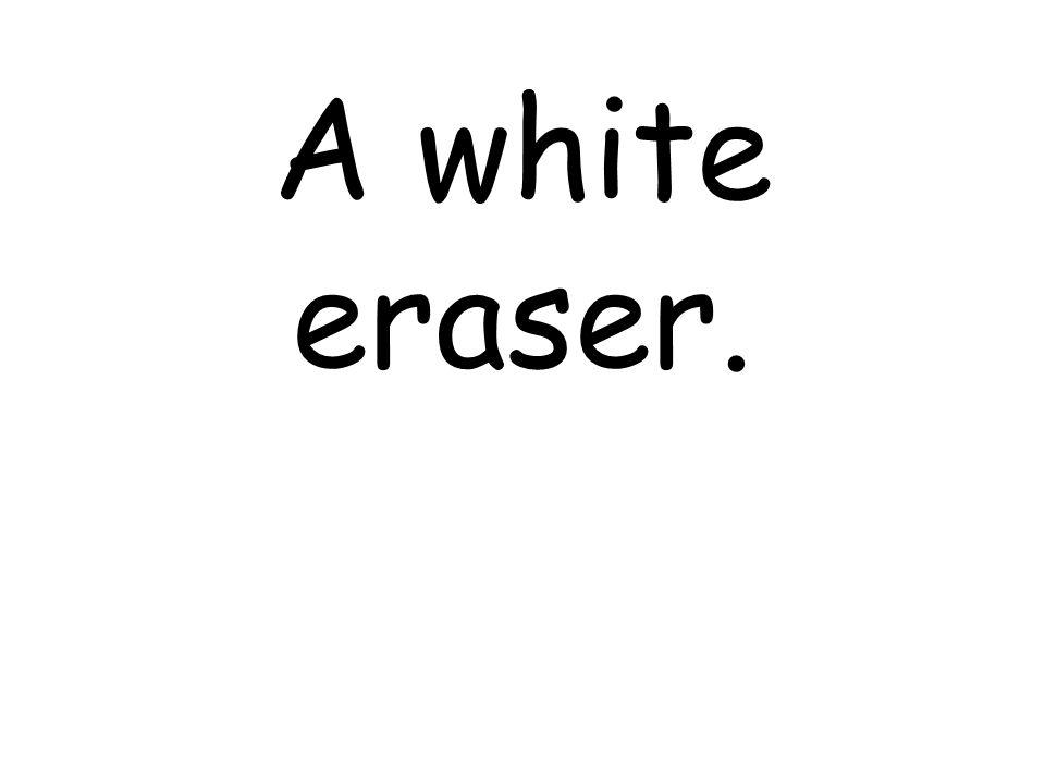 A white eraser.