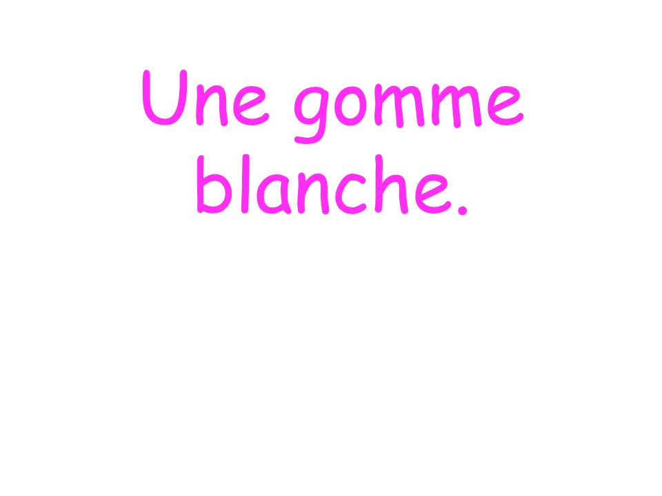 Une gomme blanche.