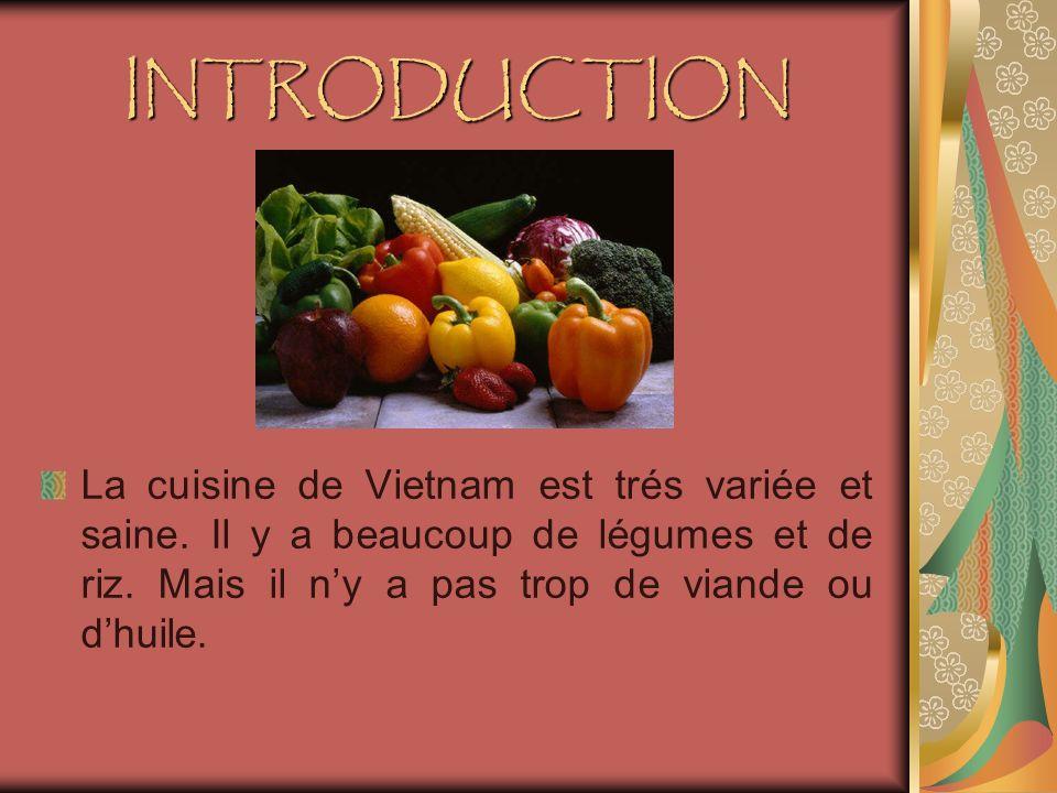 INTRODUCTION La cuisine de Vietnam est trés variée et saine.